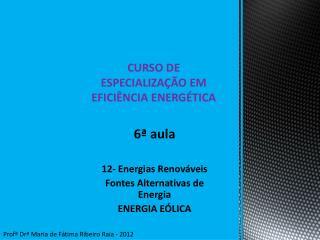6ª aula 12- Energias Renováveis  Fontes Alternativas de Energia ENERGIA EÓLICA