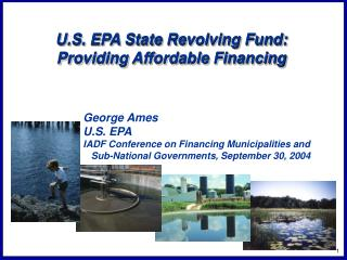 U.S. EPA State Revolving Fund: Providing Affordable Financing