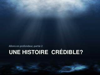 Une histoire  crédible?