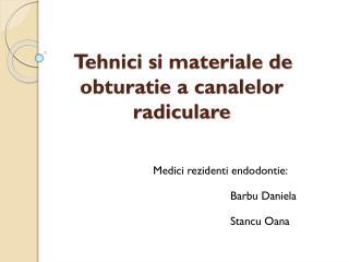 Tehnici  s i materiale de obtura t i e a  canalelor radiculare