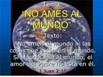 Tema:  NO AMES AL MUNDO