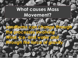 What causes Mass Movement?