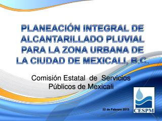 PLANEACIÓN INTEGRAL DE ALCANTARILLADO PLUVIAL PARA LA ZONA URBANA DE LA CIUDAD DE MEXICALI, B.C.