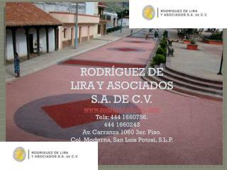 RODRÍGUEZ DE LIRA Y ASOCIADOS S.A. DE C.V. www.rodriguezdelira.com Tels : 444 1660756. 444 1660243