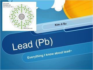 Lead ( Pb )