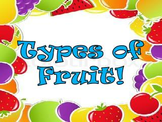 Types of Fruit!