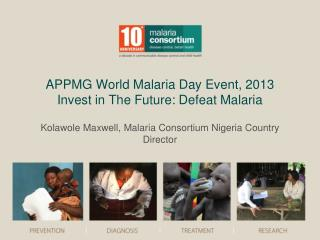 APPMG World Malaria Day Event, 2013 Invest in The Future: Defeat Malaria