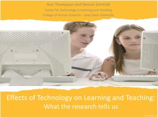 Effects of Technology on Learning and Teaching: What the research tells us