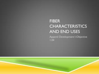 Fiber Characteristics and End  U ses