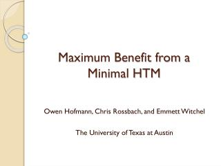 Maximum Benefit from a Minimal HTM