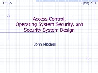 Access Control,  Operating System Security,  and  Security System Design