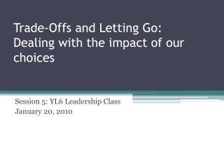 Trade-Offs and Letting Go:  Dealing with the impact of our choices