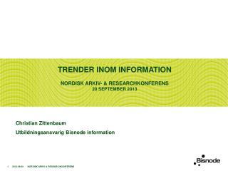 trender inom information Nordisk arkiv- & Researchkonferens 20 september 2013