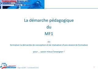 La démarche pédagogique du MF1 ou