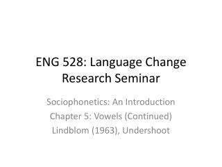 ENG 528: Language Change Research Seminar