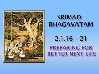Srimad bhagavataM 2.1.16 – 21