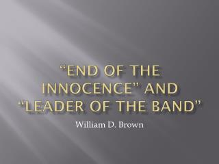 """End of the Innocence"" and ""Leader of the Band"""
