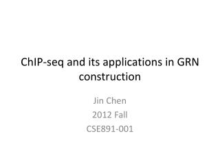 ChIP-seq  and its applications in GRN construction
