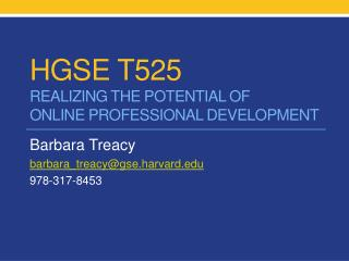 HGSE T525 REALIZING THE POTENTIAL OF  ONLINE PROFESSIONAL DEVELOPMENT