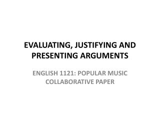 EVALUATING, JUSTIFYING AND PRESENTING ARGUMENTS