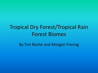 Tropical Dry  Forest/Tropical  Rain  Forest  Biomes