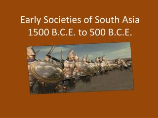 Early Societies of South Asia 1500 B.C.E. to 500 B.C.E.