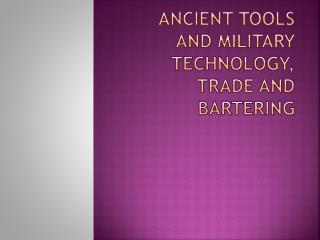 Ancient Tools and Military Technology, Trade and Bartering