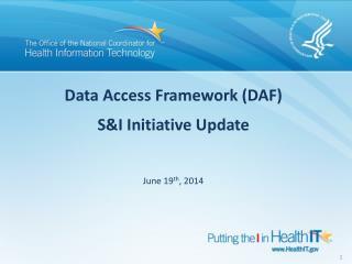 Data Access Framework (DAF) S&I Initiative Update