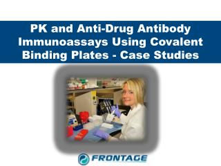 PK and Anti-Drug Antibody Immunoassays Using Covalent Binding Plates - Case Studies