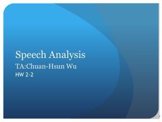 Speech Analysis TA:Chuan-Hsun  Wu