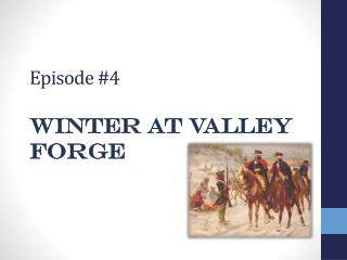 Episode #4 Winter at Valley Forge