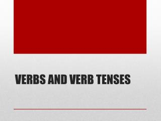 Verbs and Verb Tenses