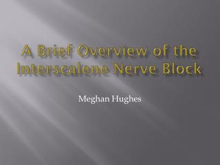 A  Brief Overview of the  Interscalene  Nerve  Block