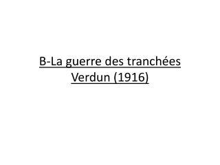 B-La  guerre des tranchées Verdun (1916)