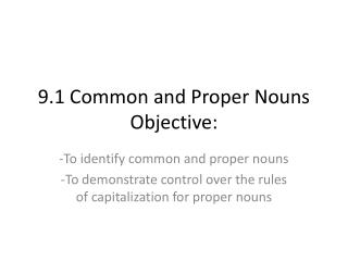 9.1 Common and Proper Nouns Objective: