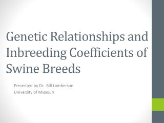 Genetic Relationships and Inbreeding Coefficients of Swine Breeds
