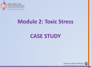 Module 2: Toxic Stress Case Study