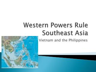 Western Powers Rule Southeast Asia