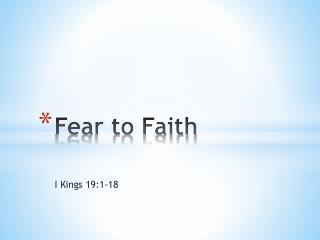 Fear to Faith