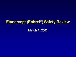 Etanercept Enbrel  Safety Review  March 4, 2003