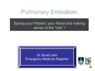 "Pulmonary Embolism: Saving your Patient, your Rand and making sense of the ""clot"" !"