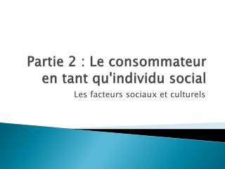 Partie 2 : Le consommateur en tant qu'individu social
