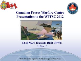 Canadian Forces Warfare Centre Presentation to the WJTSC 2012
