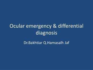 Ocular emergency & differential diagnosis