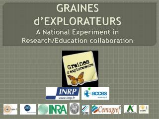 GRAINES d'EXPLORATEURS A National  Experiment  in  Research /Education collaboration