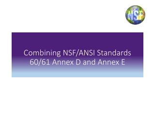 Combining  NSF/ANSI Standards 60/61 Annex  D and Annex E