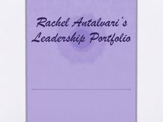 Rachel Antalvari's  Leadership Portfolio