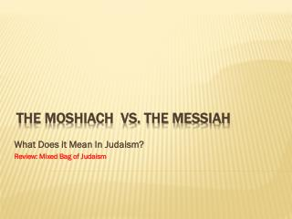 The Moshiach  vs. The Messiah