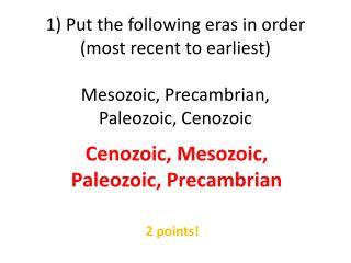 Cenozoic, Mesozoic, Paleozoic, Precambrian
