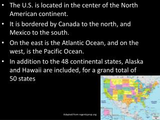 The U.S. is located in the center of the North American continent.